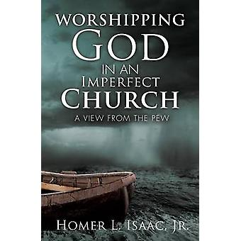 Worshipping God in an Imperfect Church by Isaac Jr. & Homer L.