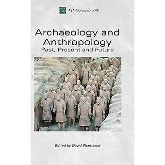 Archaeology and Anthropology Past Present and Future by Shankland & David