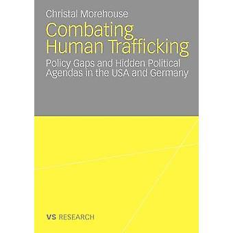 Bekämpfung von menschlichen Menschenhandel Politik Lücken und politischen Hintergedanken in den USA und Deutschland durch & Christal Morehouse
