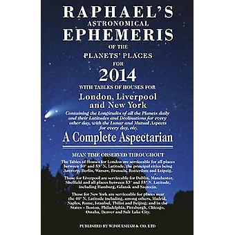Raphael's Astronomical Ephemeris - of the Planets and Places - 2014 by