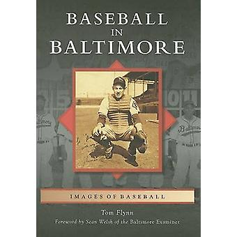 Baseball in Baltimore by Tom Flynn - Sean Welsh - 9780738553252 Book