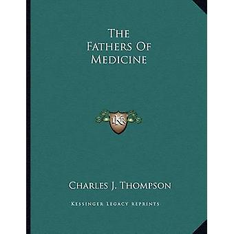 The Fathers of Medicine by Charles J Thompson - 9781163060162 Book