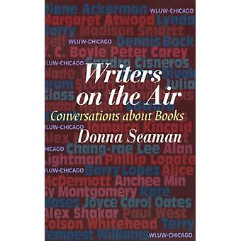 Writers on the Air - Conversations About Books by Donna Seaman - 97815