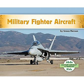 Military Fighter Aircraft by Grace Hansen - 9781680809350 Book