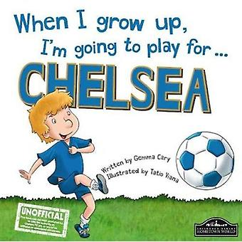 When I Grow Up - I'm Going to Play for Chelsea by Gemma Cary - 978178