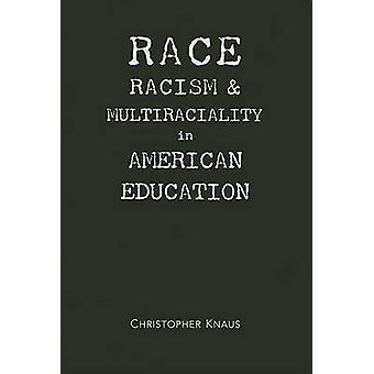 Race - Racism and Multiraciality in American Education by Christopher