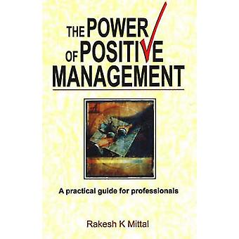 Power of Positive Management - A Practical Guide for Professionals by