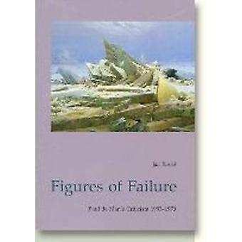 Figures of Failure - Paul De Man's Literary Criticism 1953-1970 by Jan