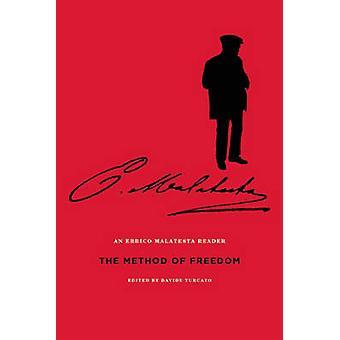 The Method of Freedom - An Errico Malatesta Reader by Errico Malatesta