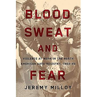 Bloed, zweet en angst: geweld op het werk in de Noord-Amerikaanse Auto-industrie, 1960-80