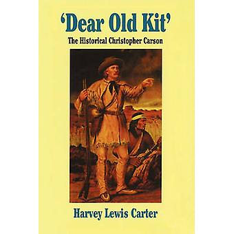 Dear Old Kit the Historical Christopher Carson by Carter & Harvey Lewis