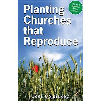 Pflanzen von Kirchen, die sich reproduzieren Und bäuert ein Netzwerk einfacher Kirchen von Comiskey & Joel