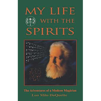 My Life with the Spirits - The Adventures of a Modern Magician by Lon