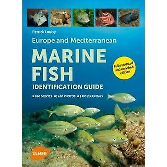 Europe and Mediterranean Marine Fish Identification Guide by Patrick Louisy