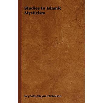 Studies in Islamic Mysticism by Nicholson & Reynold Alleyne
