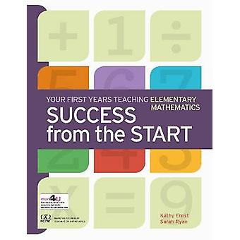 Success from the Start - Your First Years Teaching Elementary Mathemat