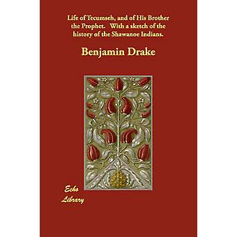 Life of Tecumseh and of His Brother the Prophet.   With a sketch of the history of the Shawanoe Indians. by Drake & Benjamin
