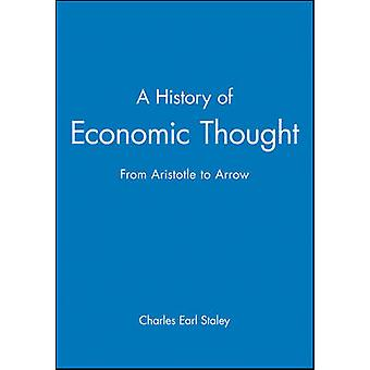 A History of Economic Thought From Aristotle to Arrow by Staley & Charles E.