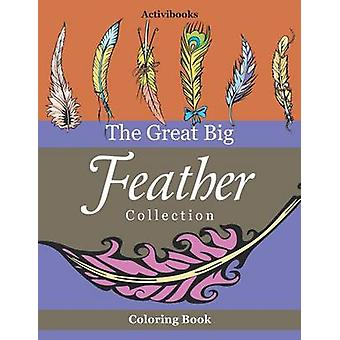 The Great Big Feather Collection Coloring Book by Activibooks