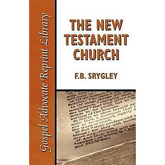 The New Testament Church by Srygley & F. B.