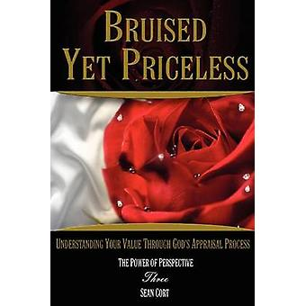 Bruised Yet Priceless  Understanding Your Value Through Gods Appraisal Process by Cort & Sean Ivan