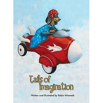 Tails of Imagination Ordinary Pets Extraordinary Adventures by Wiesneth & Robin