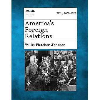 Americas Foreign Relations von Johnson & Willis Fletcher