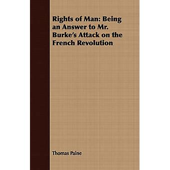 Rights of Man Being an Answer to Mr. Burkes Attack on the French Revolution by Paine & Thomas