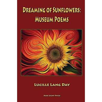 Dreaming of Sunflowers Museum Poems by Day & Lucille Lang
