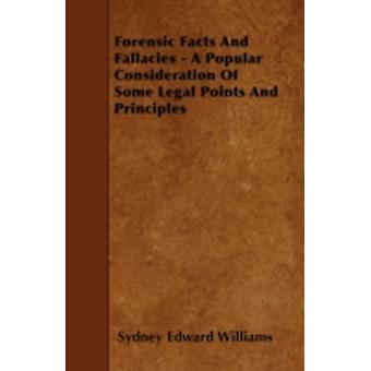 Forensic Facts And Fallacies  A Popular Consideration Of Some Legal Points And Principles by Williams & Sydney Edward