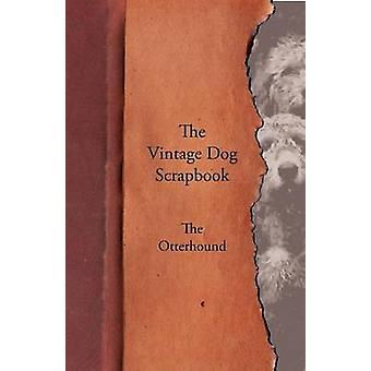 The Vintage Dog Scrapbook  The Otterhound by Various