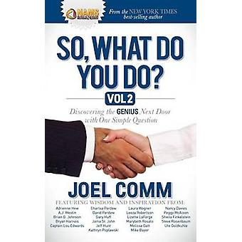 So What Do You Do Discovering the Genius Next Door with One Simple Question by Comm & Joel