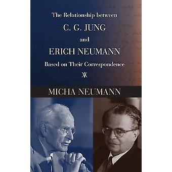 The Relationship between C. G. Jung and Erich Neumann Based on Their Correspondence by Neumann & Micha