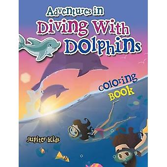 Adventures in Diving With Dolphins Coloring Book by Jupiter Kids