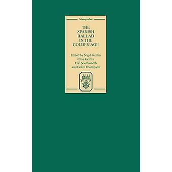 The Spanish Ballad in the Golden Age Essays for David Pattison by Griffin & Nigel
