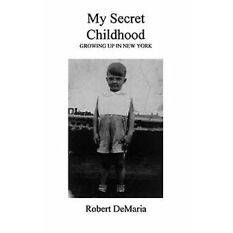 My Secret Childhood by DeMaria & Robert & Jr.
