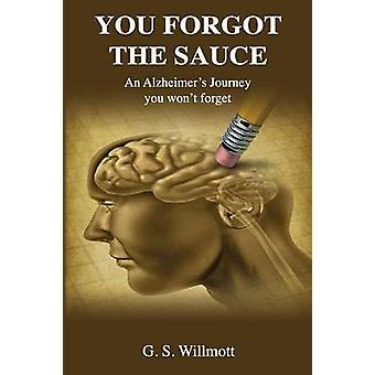 You Forgot the Sauce by Willmott & G. S.