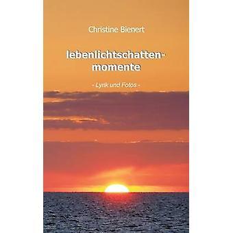 lebenlichtschattenmomenteLyrik und Fotos by Bienert & Christine