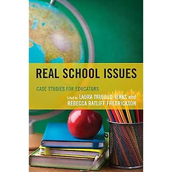 Real School Issues Case Studies for Educators by TrujilloJenks & Laura