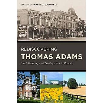 Rediscovering Thomas Adams - Rural Planning and Development in Canada