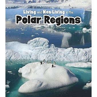 Living and Non-Living in the Polar Regions by Rebecca Rissman - 97814