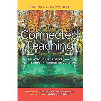 Connected Teaching - Relationship - Power - and Mattering in Higher Ed