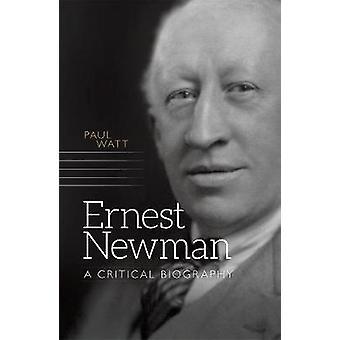Ernest Newman - A Critical Biography by Paul Watt - 9781783271900 Book