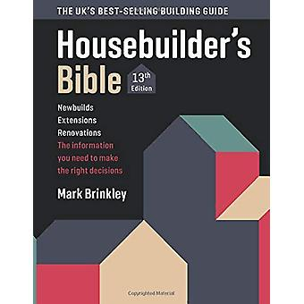 The Housebuilder's Bible - 13th edition - 2019 by Mark Brinkley - 97819