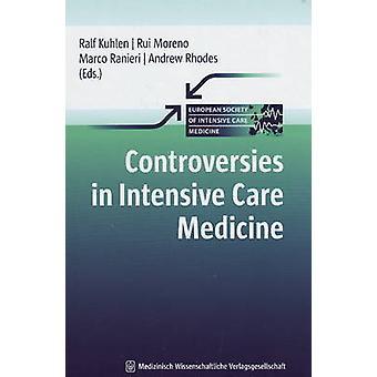 Controversies in Intensive Care Medicine by Ralf Kuhlen - Rui Moreno