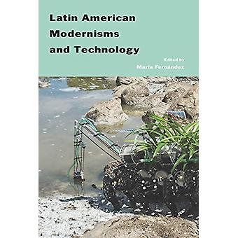 Latin American Modernisms And Technology by Maria Fernandez - 9781569
