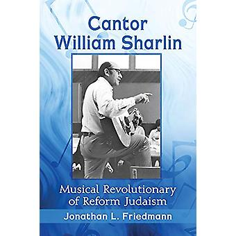 Cantor William Sharlin - Musical Revolutionary of Reform Judaism by Jo