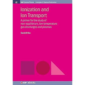 Ionization and Ion Transport - A Primer for the Study of Non-Equilibri