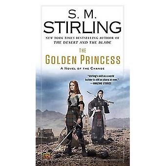 The Golden Princess - A Novel of the Change by S M Stirling - 97804514