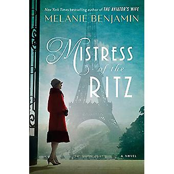 Mistress of the Ritz - A Novel by Melanie Benjamin - 9781984817419 Book